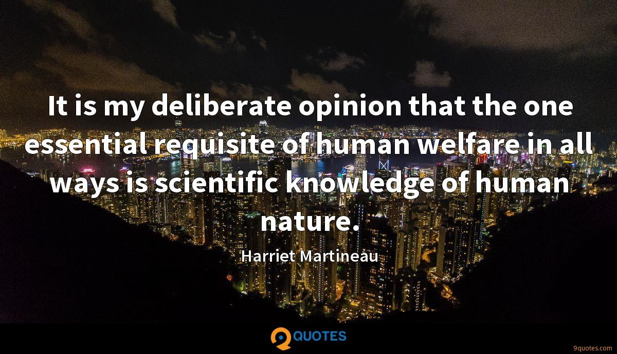 It is my deliberate opinion that the one essential requisite of human welfare in all ways is scientific knowledge of human nature.