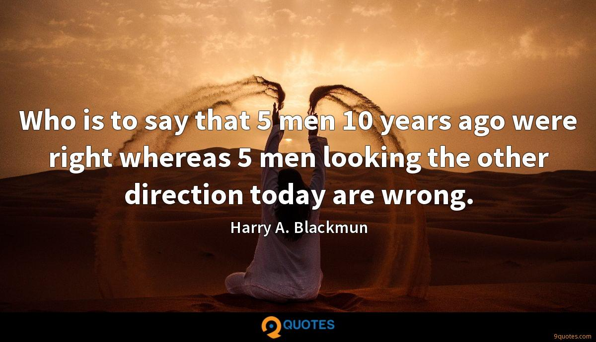 Who is to say that 5 men 10 years ago were right whereas 5 men looking the other direction today are wrong.