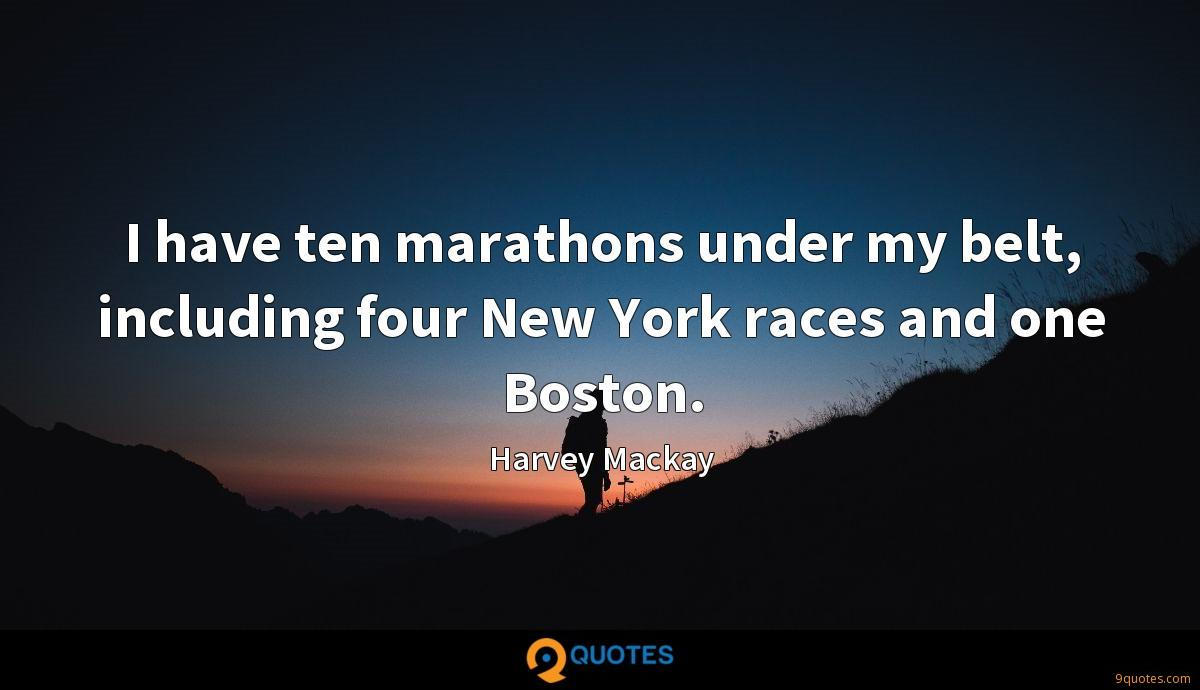 I have ten marathons under my belt, including four New York races and one Boston.