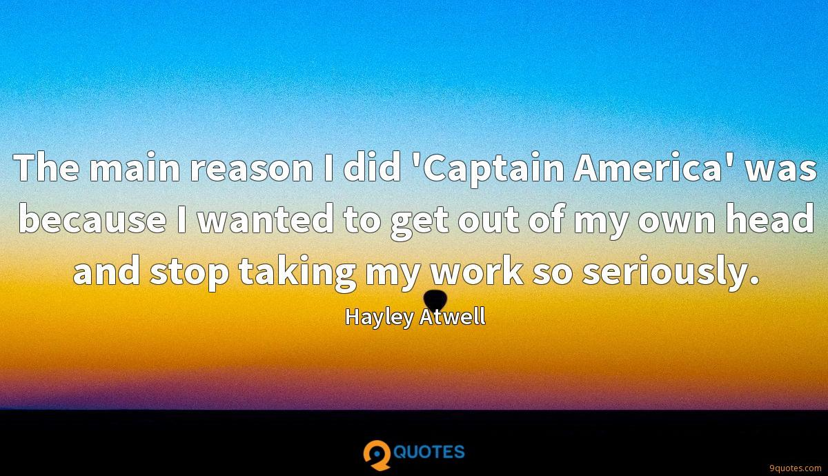 The main reason I did 'Captain America' was because I wanted to get out of my own head and stop taking my work so seriously.