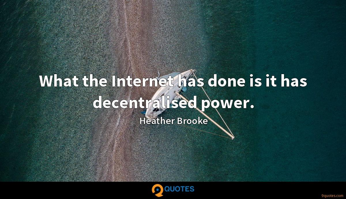 What the Internet has done is it has decentralised power.
