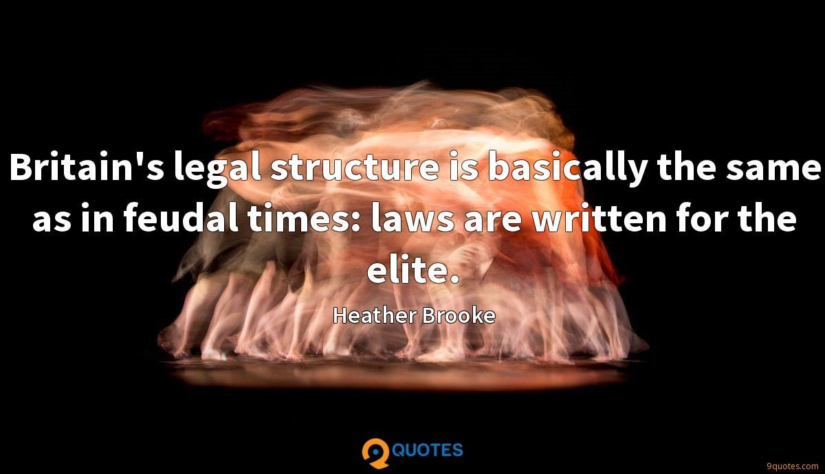 Britain's legal structure is basically the same as in feudal times: laws are written for the elite.