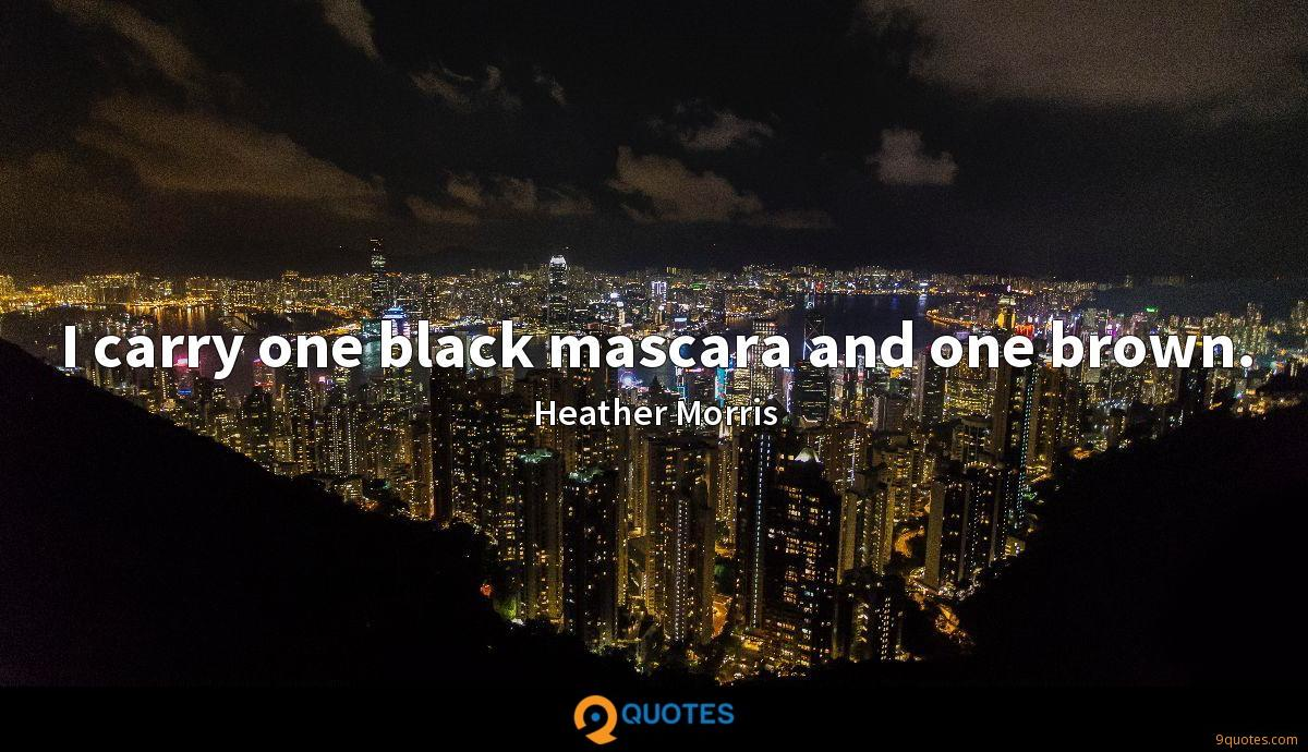 I carry one black mascara and one brown.