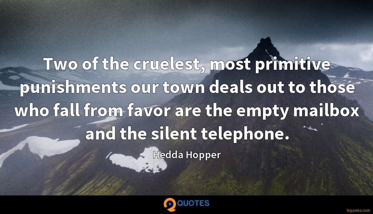 Two of the cruelest, most primitive punishments our town deals out to those who fall from favor are the empty mailbox and the silent telephone.