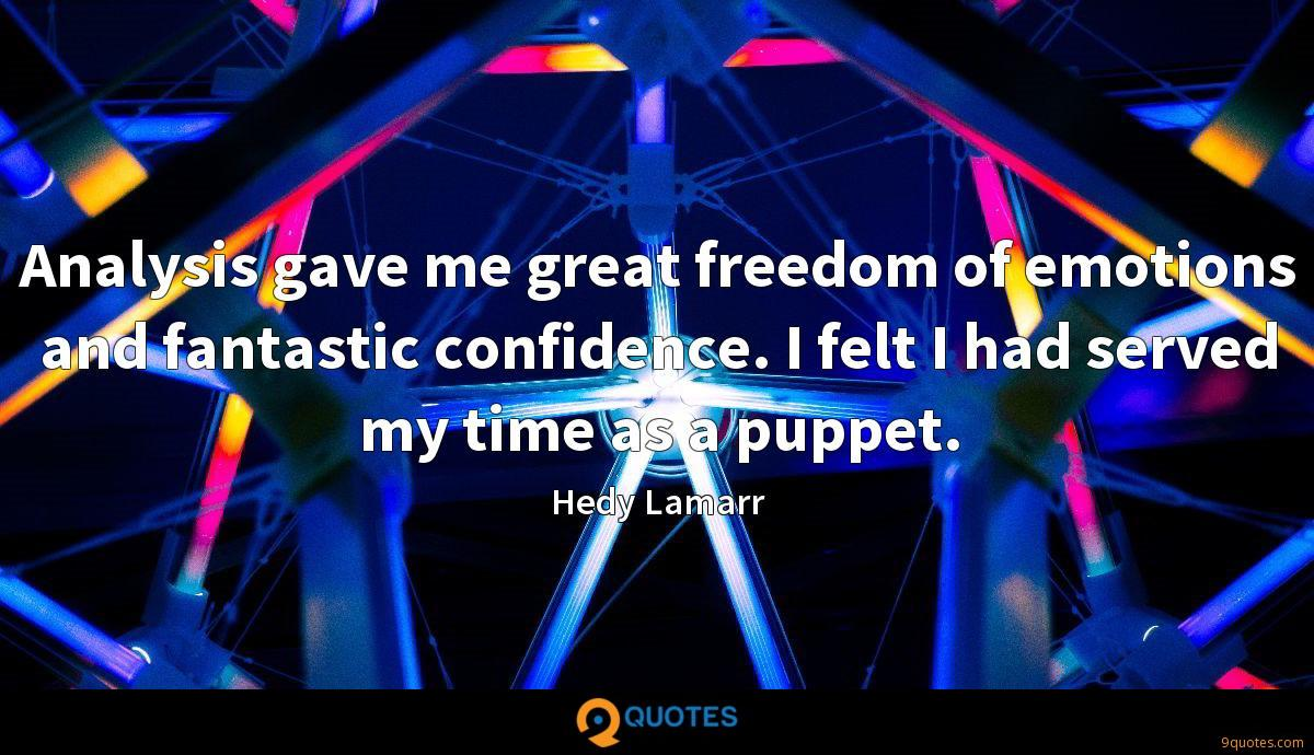 Analysis gave me great freedom of emotions and fantastic confidence. I felt I had served my time as a puppet.
