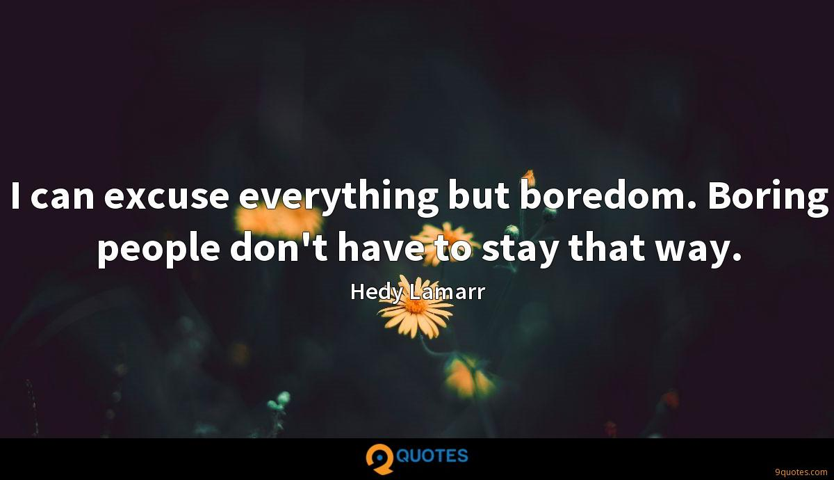I can excuse everything but boredom. Boring people don't have to stay that way.