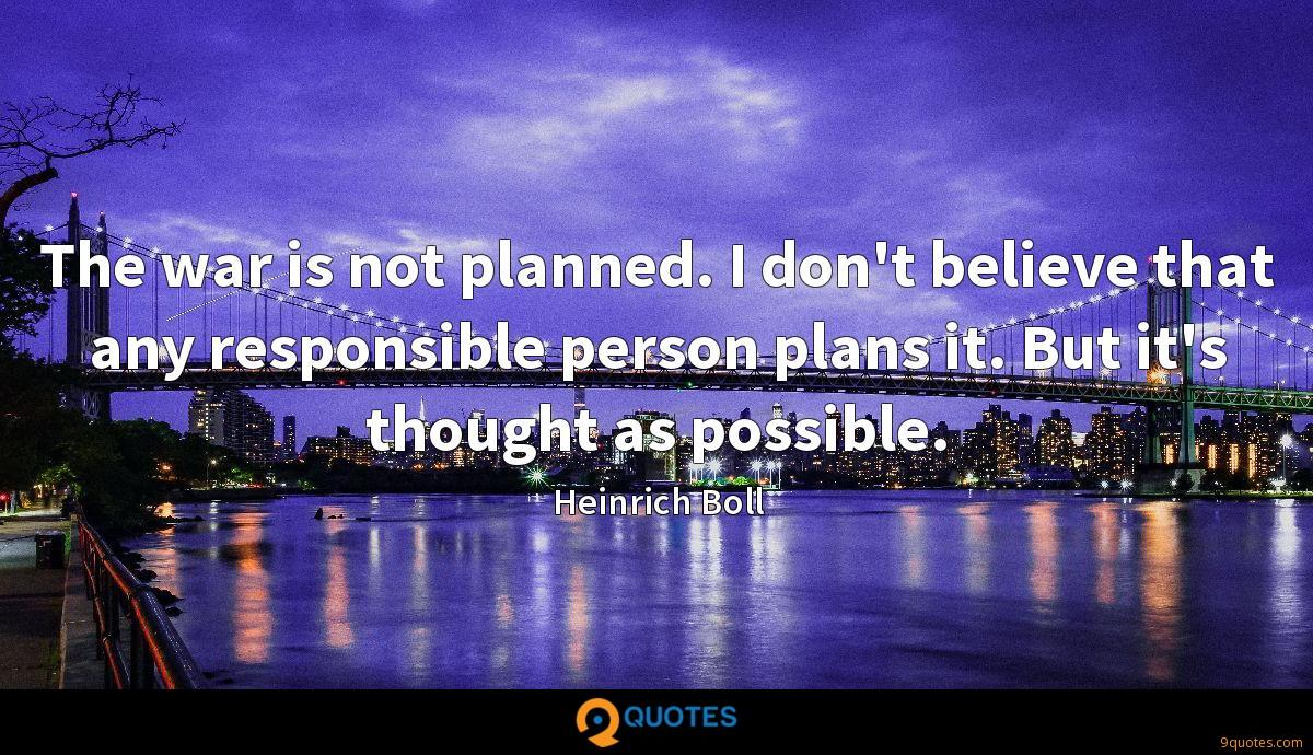 The war is not planned. I don't believe that any responsible person plans it. But it's thought as possible.