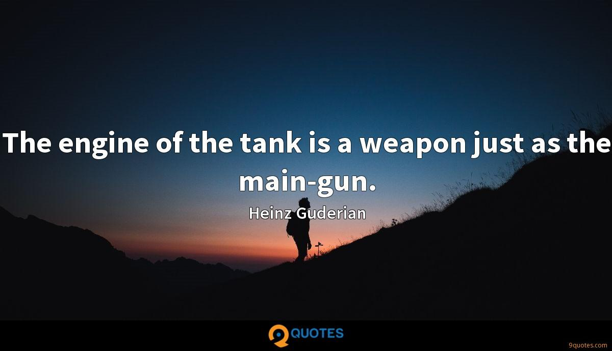 The engine of the tank is a weapon just as the main-gun.