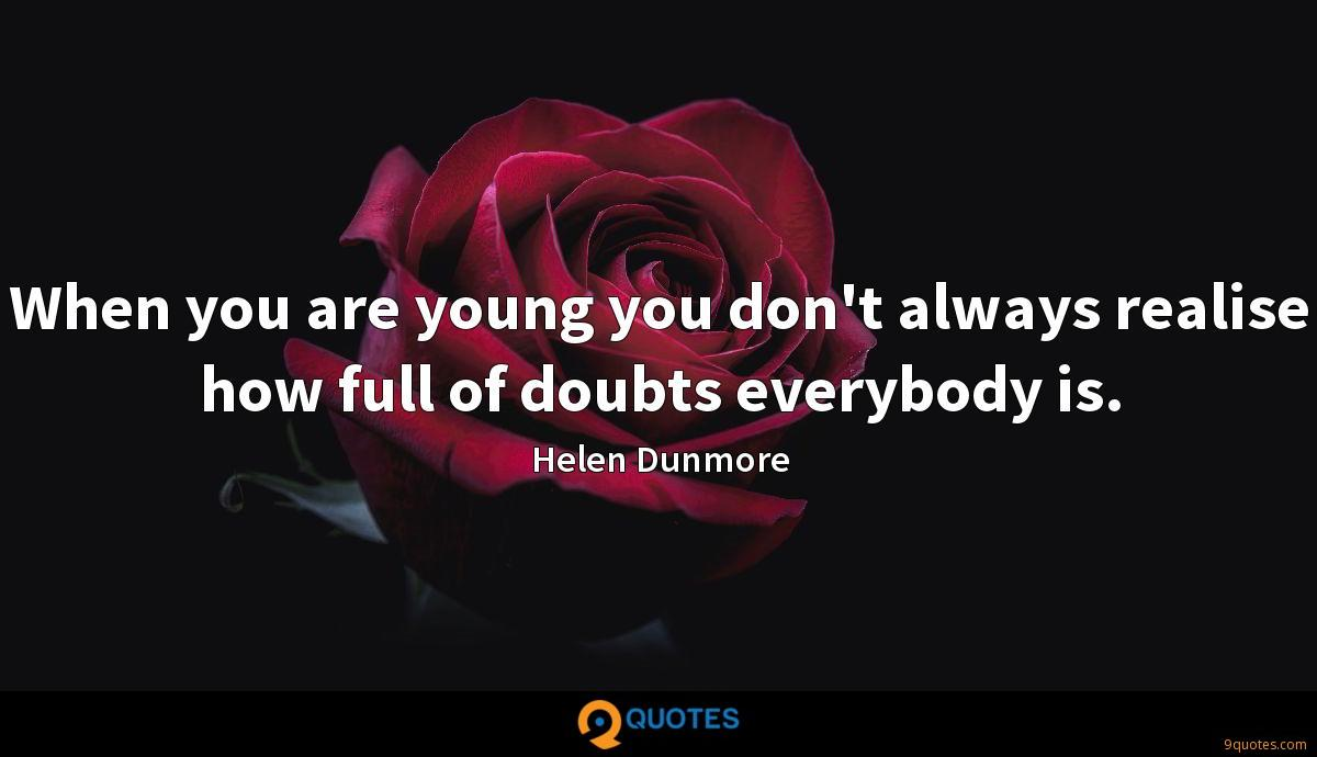 When you are young you don't always realise how full of doubts everybody is.
