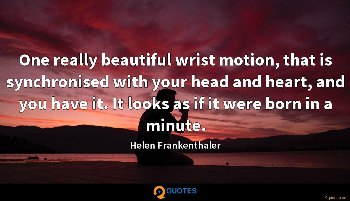 One really beautiful wrist motion, that is synchronised with your head and heart, and you have it. It looks as if it were born in a minute.