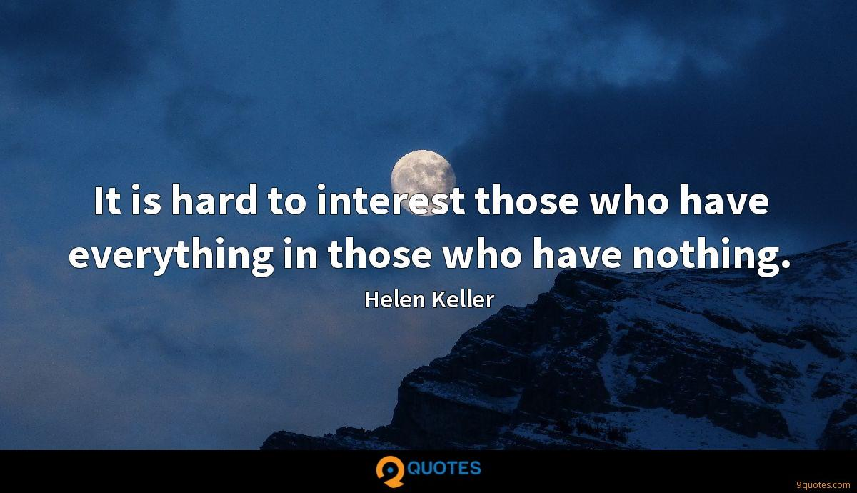 It is hard to interest those who have everything in those who have nothing.