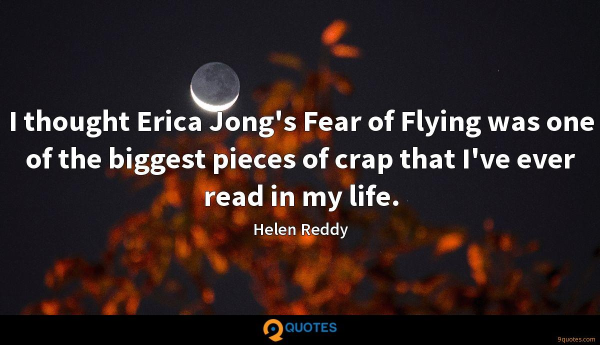 I thought Erica Jong's Fear of Flying was one of the biggest pieces of crap that I've ever read in my life.