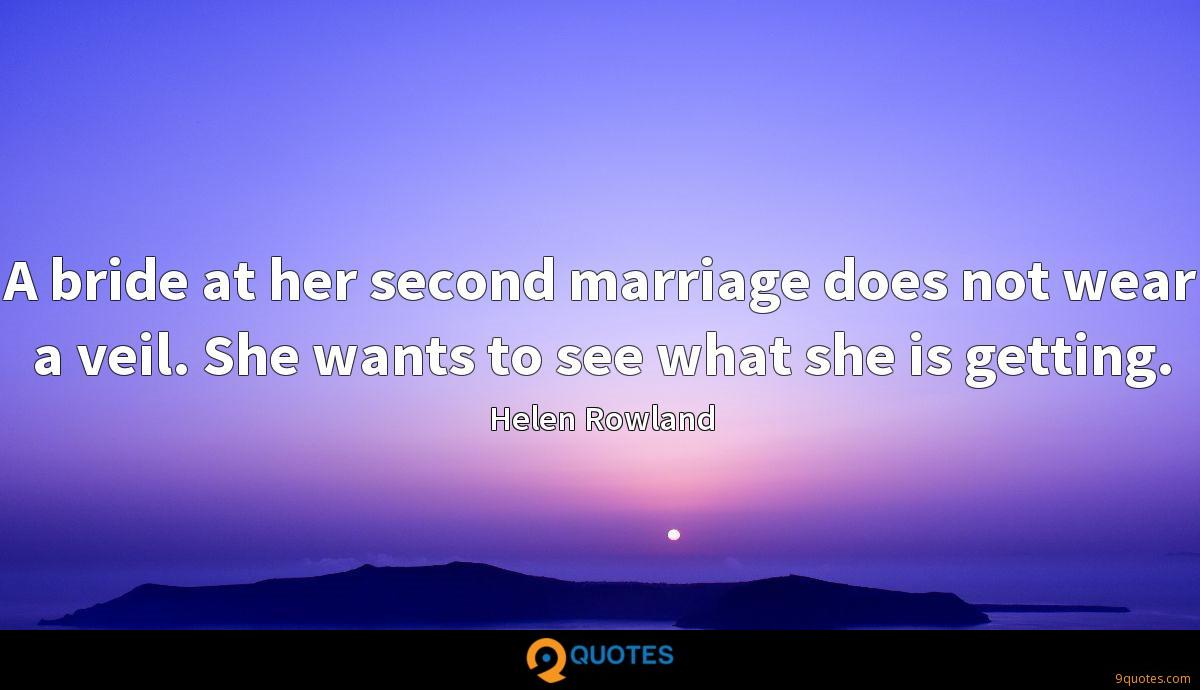 A bride at her second marriage does not wear a veil. She wants to see what she is getting.