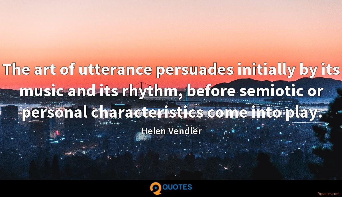 The art of utterance persuades initially by its music and its rhythm, before semiotic or personal characteristics come into play.