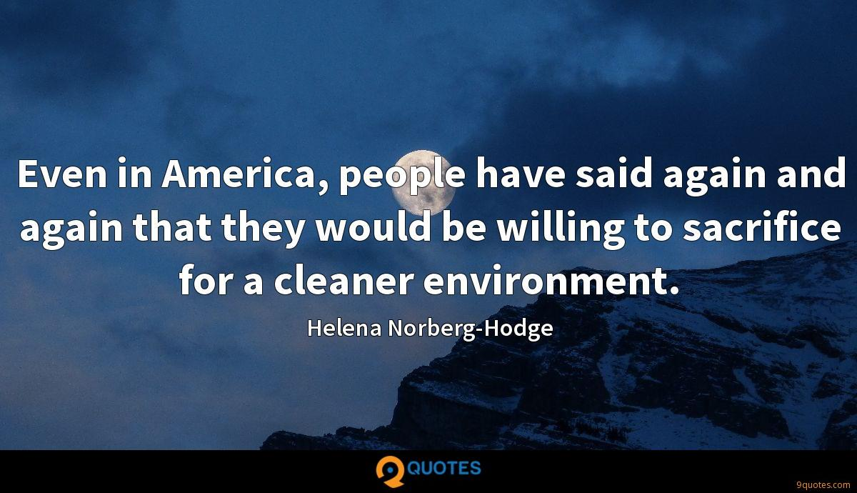 Even in America, people have said again and again that they would be willing to sacrifice for a cleaner environment.