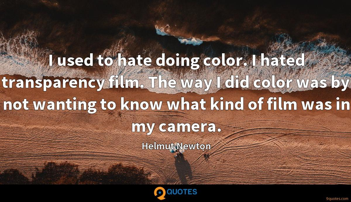 I used to hate doing color. I hated transparency film. The way I did color was by not wanting to know what kind of film was in my camera.