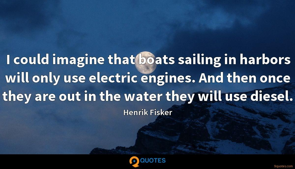 I could imagine that boats sailing in harbors will only use electric engines. And then once they are out in the water they will use diesel.