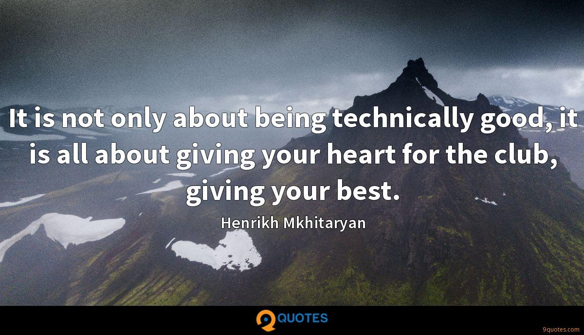 It is not only about being technically good, it is all about giving your heart for the club, giving your best.