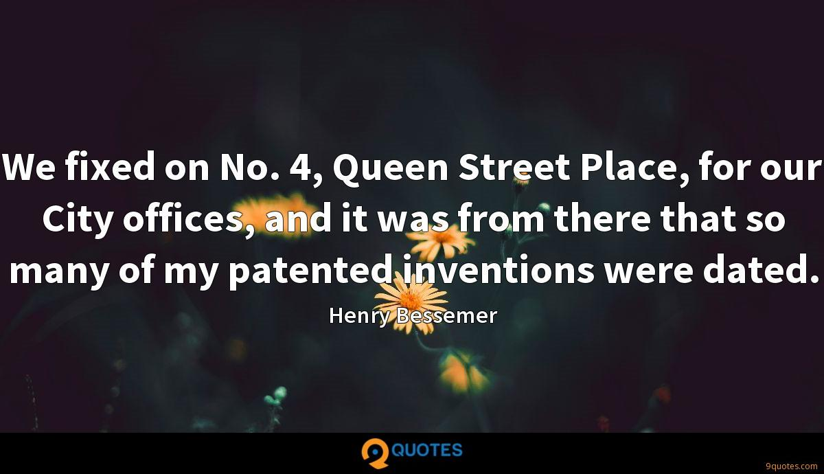 We fixed on No. 4, Queen Street Place, for our City offices, and it was from there that so many of my patented inventions were dated.