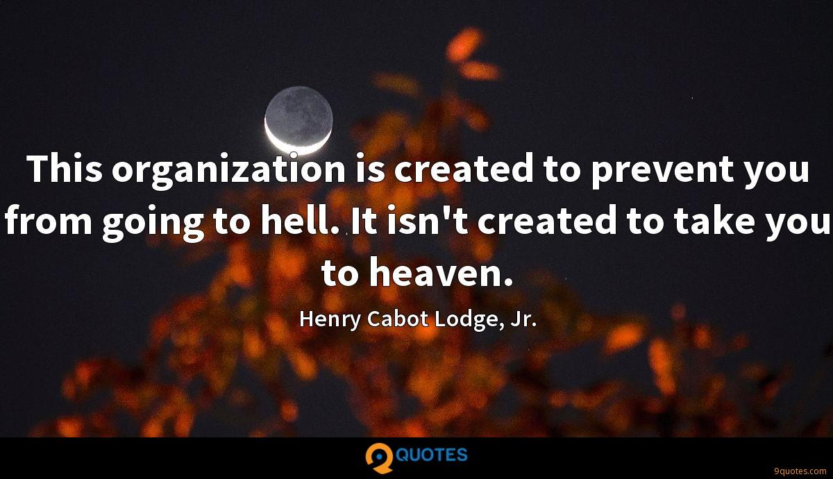 This organization is created to prevent you from going to hell. It isn't created to take you to heaven.
