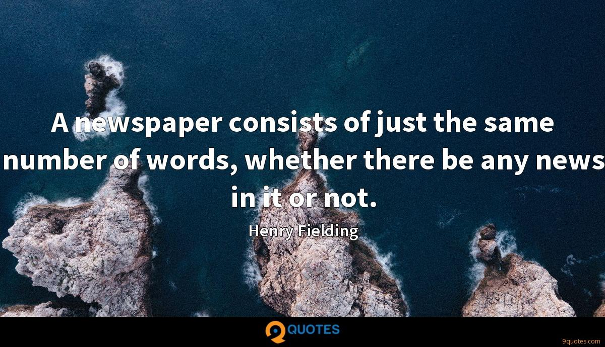 A newspaper consists of just the same number of words, whether there be any news in it or not.