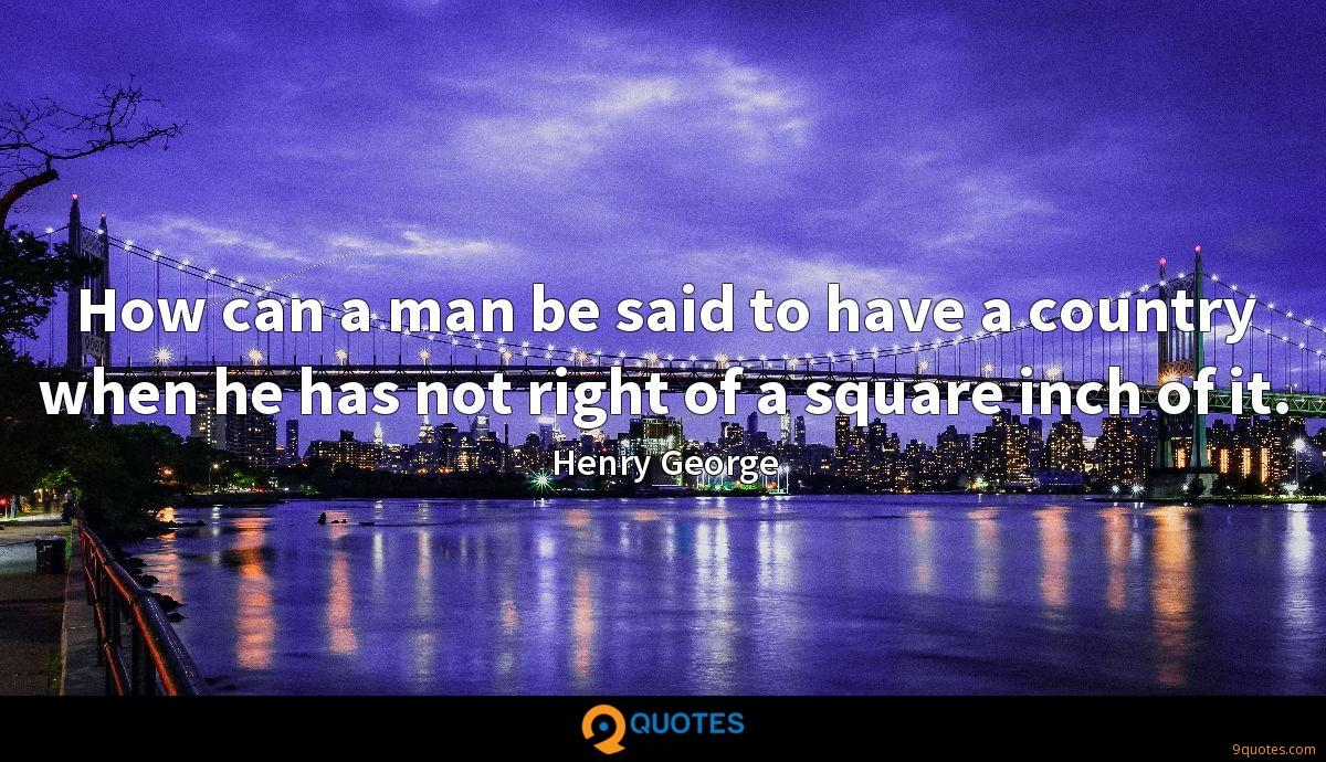How can a man be said to have a country when he has not right of a square inch of it.