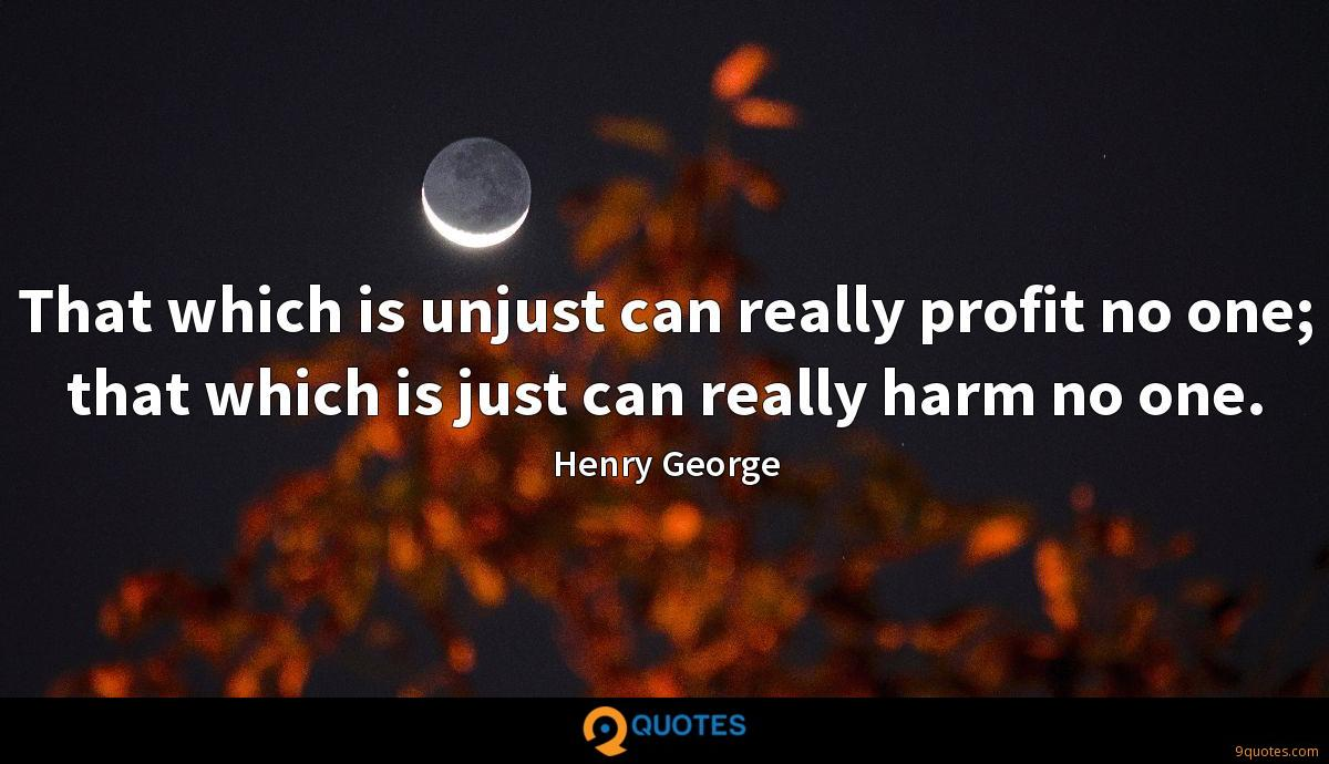 That which is unjust can really profit no one; that which is just can really harm no one.