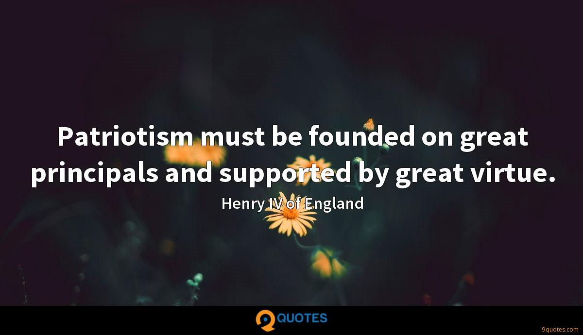 Patriotism must be founded on great principals and supported by great virtue.