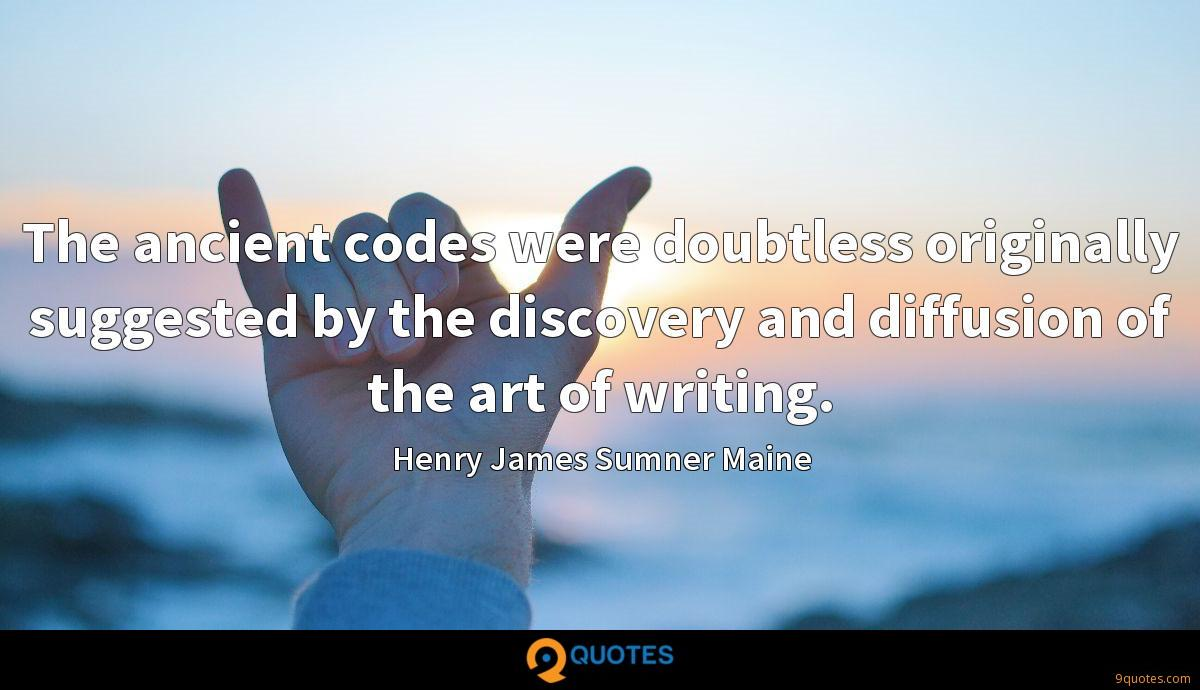 The ancient codes were doubtless originally suggested by the discovery and diffusion of the art of writing.
