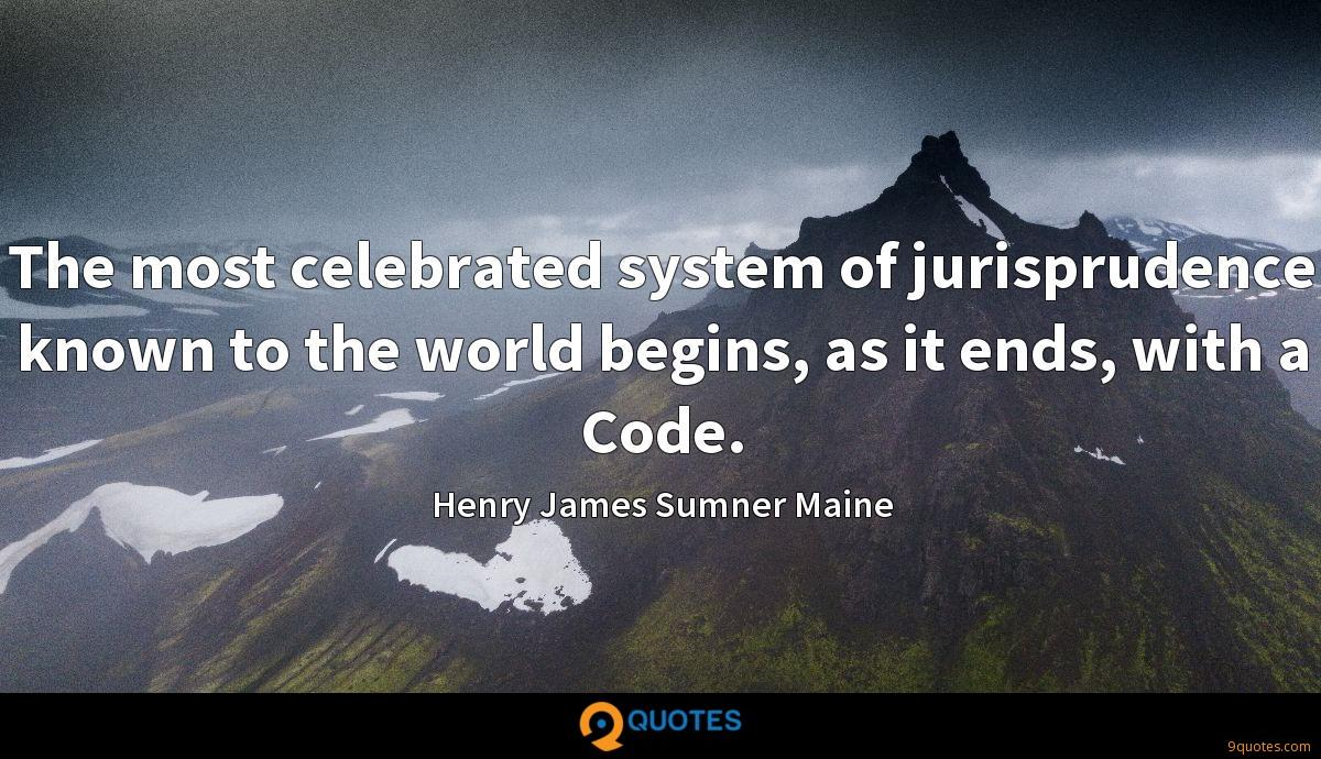 The most celebrated system of jurisprudence known to the world begins, as it ends, with a Code.