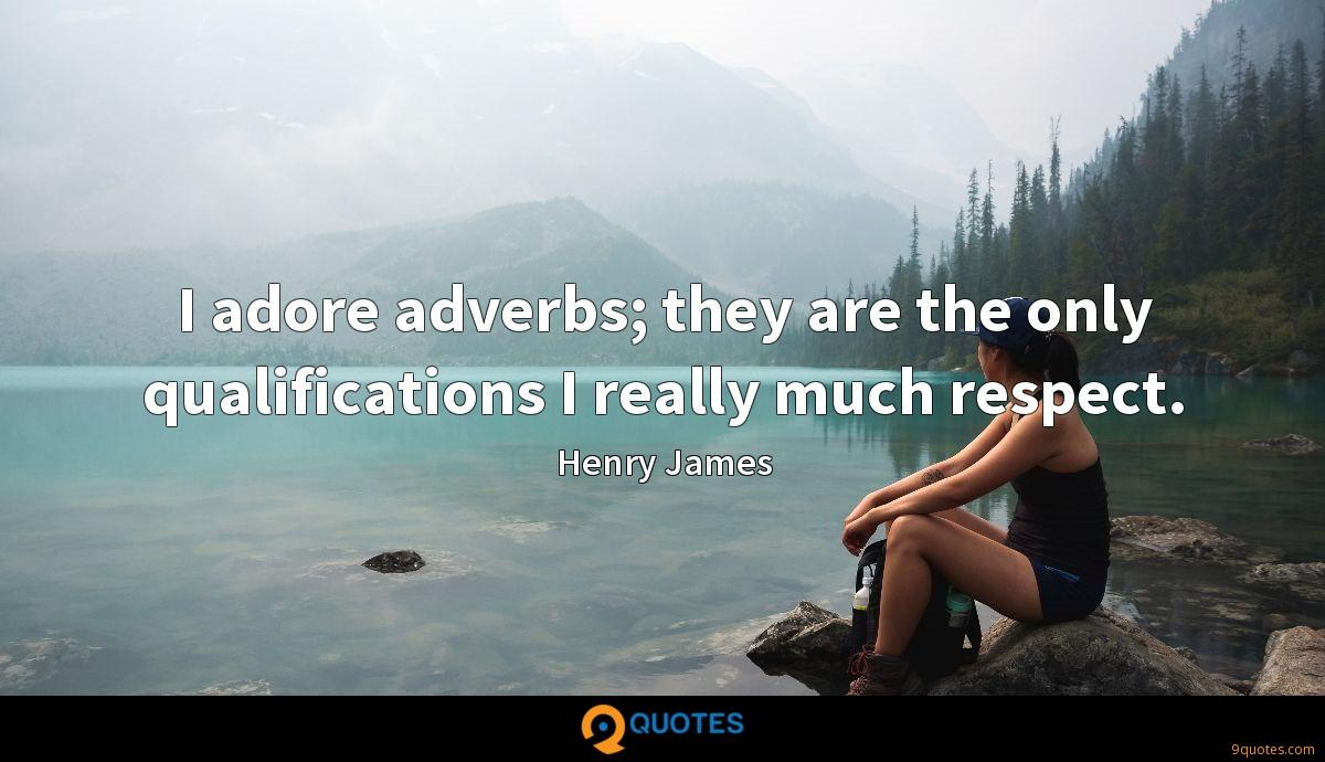 I adore adverbs; they are the only qualifications I really much respect.