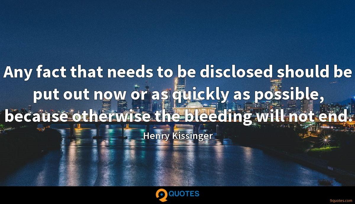 Any fact that needs to be disclosed should be put out now or as quickly as possible, because otherwise the bleeding will not end.
