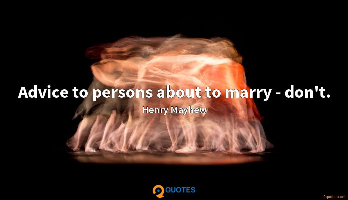 Advice to persons about to marry - don't.