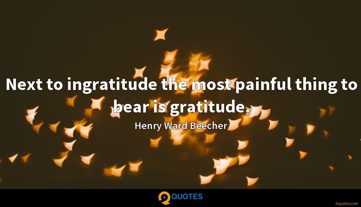 Next To Ingratitude The Most Painful Thing To Bear Is
