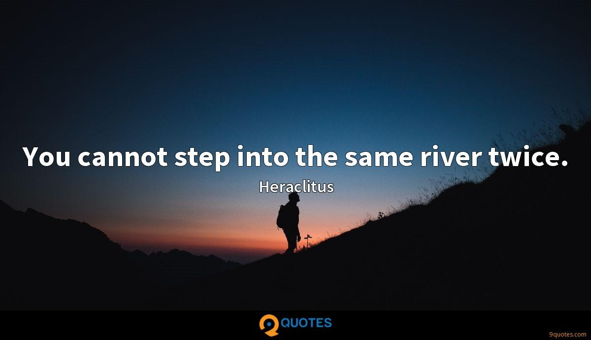 You cannot step into the same river twice.