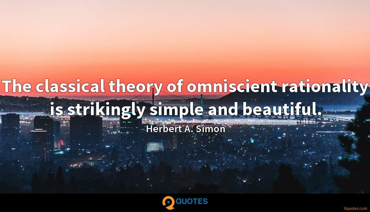 The classical theory of omniscient rationality is strikingly simple and beautiful.