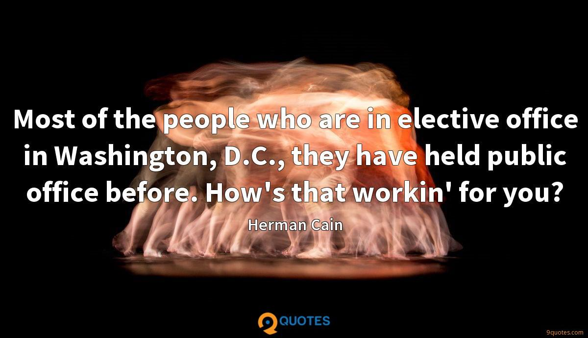 Most of the people who are in elective office in Washington, D.C., they have held public office before. How's that workin' for you?