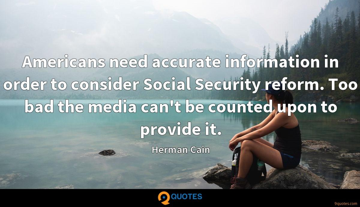 Americans need accurate information in order to consider Social Security reform. Too bad the media can't be counted upon to provide it.