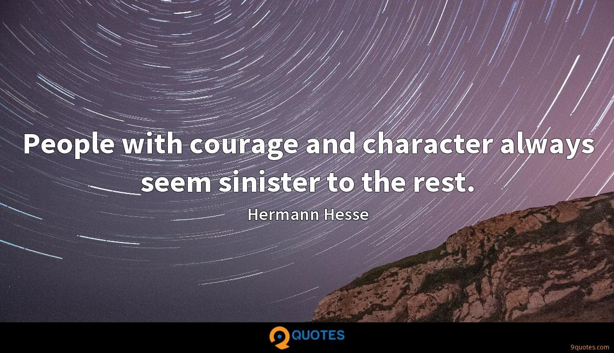 People With Courage And Character Always Seem Sinister To