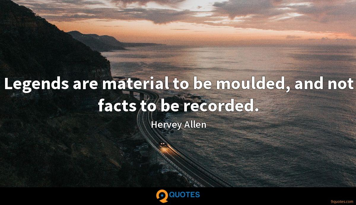 Legends are material to be moulded, and not facts to be recorded.