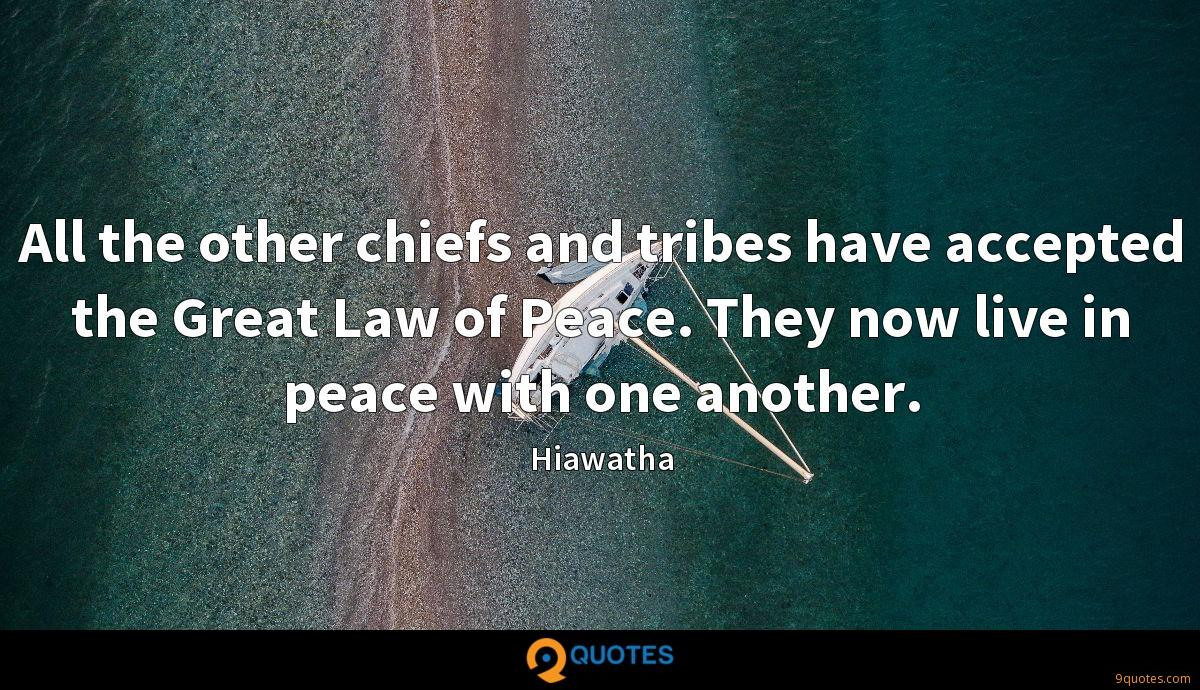 All the other chiefs and tribes have accepted the Great Law of Peace. They now live in peace with one another.