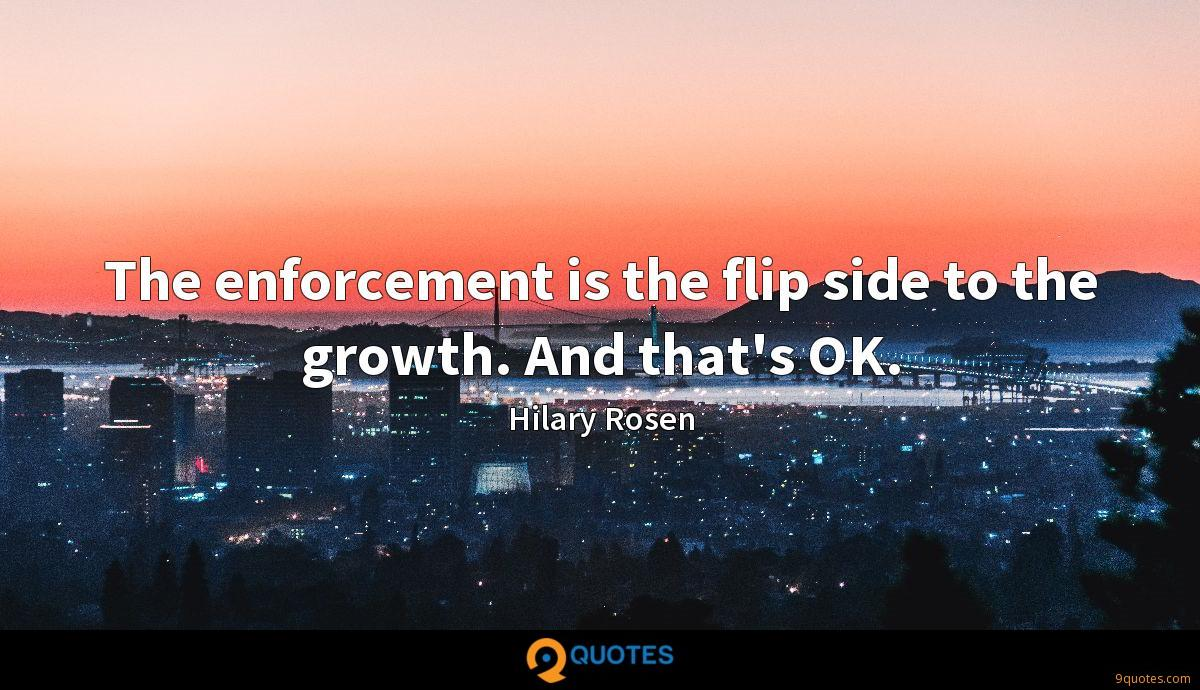 The enforcement is the flip side to the growth. And that's OK.