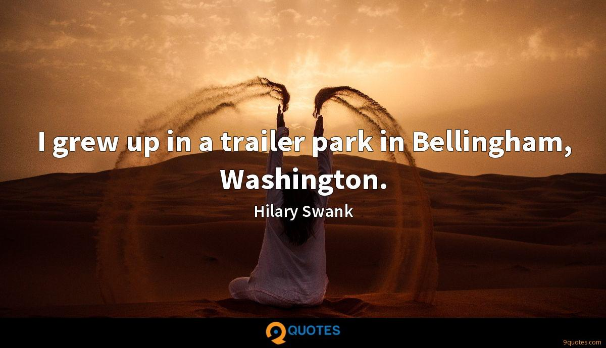 I grew up in a trailer park in Bellingham, Washington.