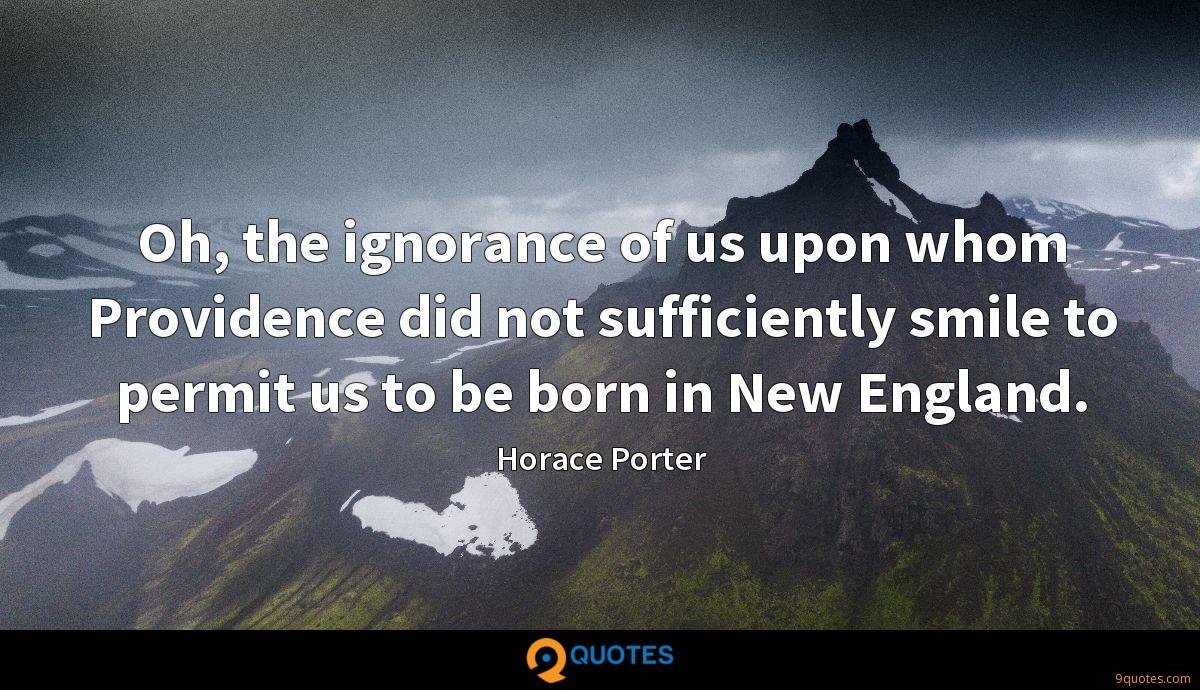 Oh, the ignorance of us upon whom Providence did not sufficiently smile to permit us to be born in New England.