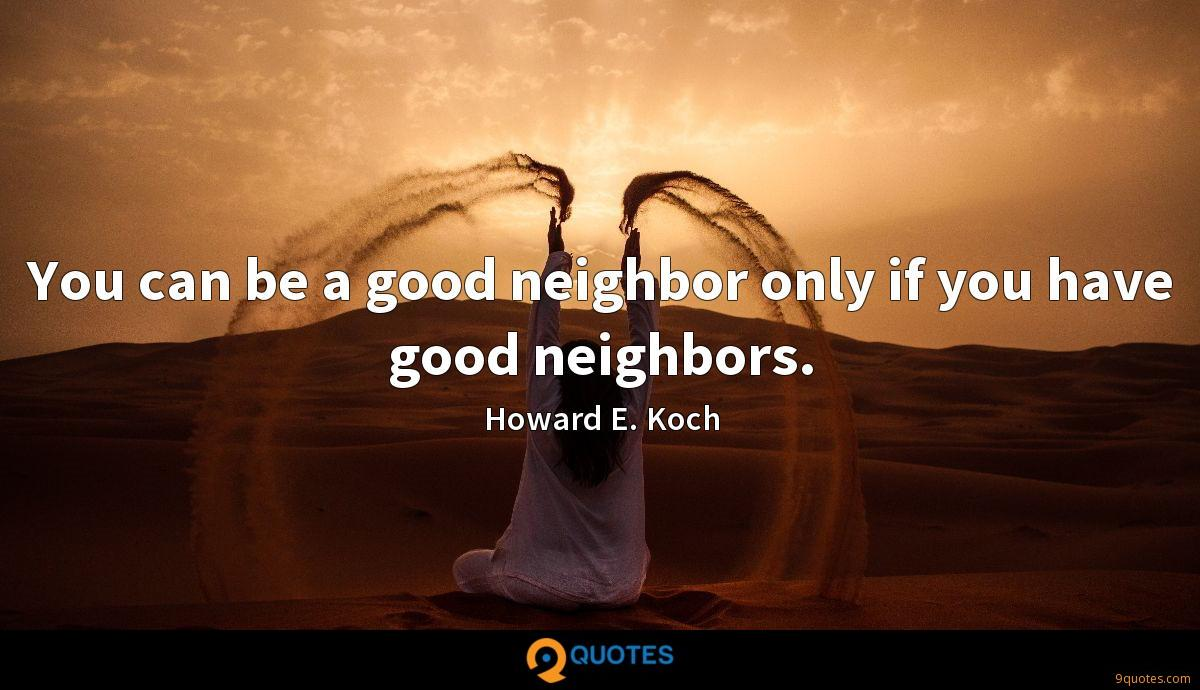 You can be a good neighbor only if you have good neighbors.