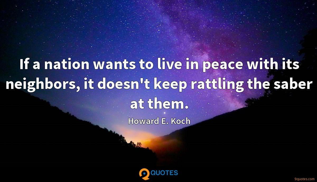 If a nation wants to live in peace with its neighbors, it doesn't keep rattling the saber at them.