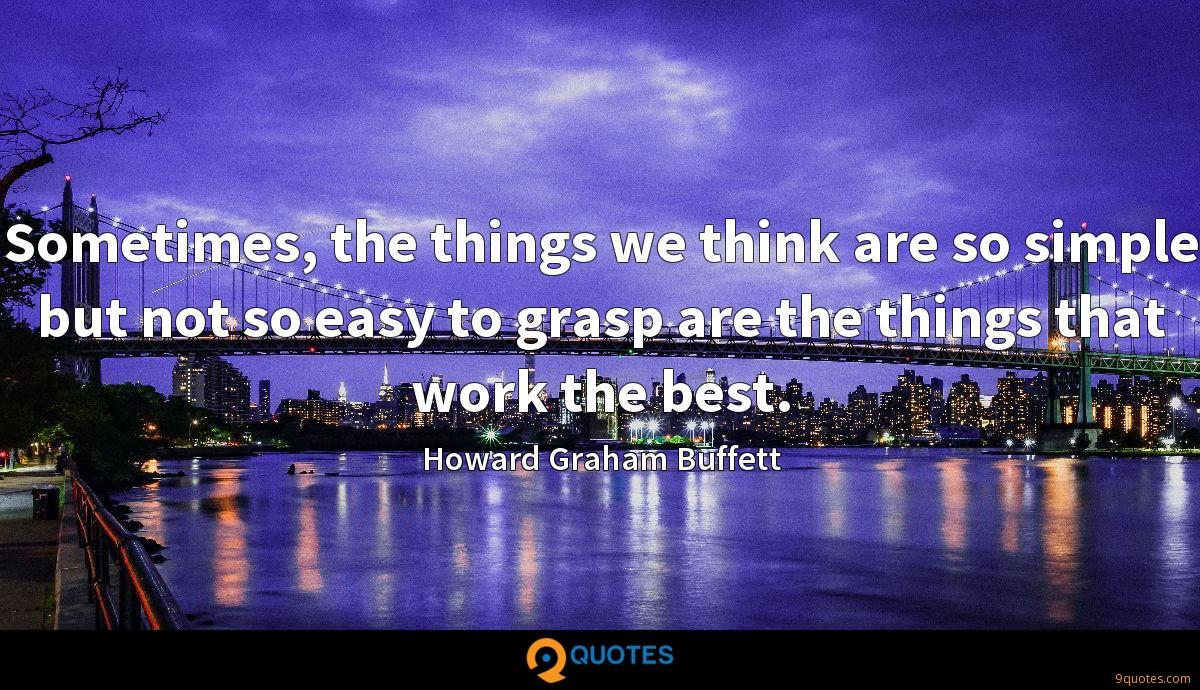 Sometimes, the things we think are so simple but not so easy to grasp are the things that work the best.