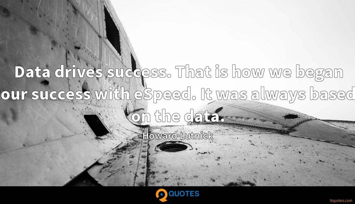 Data drives success. That is how we began our success with eSpeed. It was always based on the data.