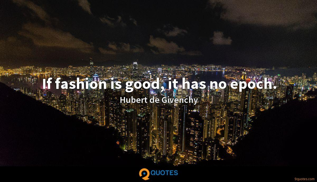 If fashion is good, it has no epoch.