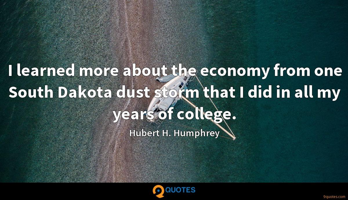 I learned more about the economy from one South Dakota dust storm that I did in all my years of college.